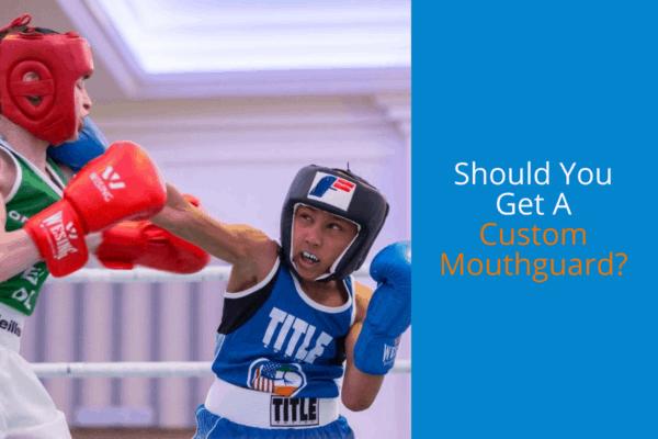 Should You Get a Custom Mouthguard?