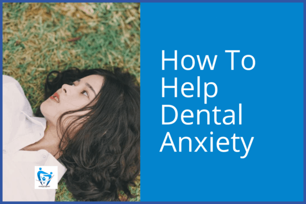 How To Help Dental Anxiety