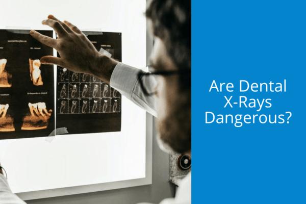 Are Dental X-Rays Dangerous?